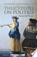 Thucydides on politics : back to the present / Geoffrey Hawthorn.