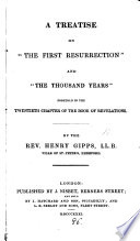 A treatise on  the first resurrection  and  the thousand years   foretold in the twentieth chapter of Revelations