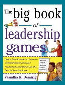 Big Book Of Leadership Games Quick Fun Activities To Improve Communication Increase Productivity And Bring Out The Best In Employees