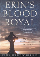 Erin's Blood Royal Of The Celts By Tracing The Lives Of