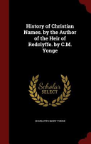 History of Christian Names  by the Author of the Heir of Redclyffe  by C M  Yonge