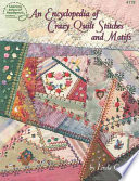 Encyclopedia Of Crazy Quilt Stitches And Motifs : addition to these amazing stitches, you will...