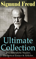Sigmund Freud Ultimate Collection Psychoanalytic Studies Theoretical Essays Articles