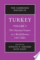 The Cambridge History of Turkey  Volume 2  The Ottoman Empire as a World Power  1453   1603