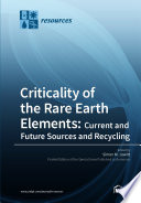 Criticality Of The Rare Earth Elements Current And Future Sources And Recycling