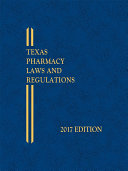 Texas Pharmacy Laws and Regulations  2017 Edition