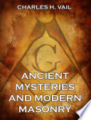 Ancient Mysteries And Modern Masonry  Annotated Edition