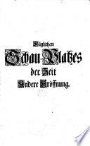 Heinrich Anshelms von Ziegler und Kliphausen ... Täglicher Schau-Platz der Zeit: auff welchem sich ein iedweder Tag durch das gantze Jahr mit seinen merckwürdigsten Begebenheiten ... vorstellig machet, etc