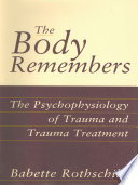 The Body Remembers Continuing Education Test  The Psychophysiology of Trauma   Trauma Treatment Book PDF