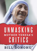 Unmasking Mother Teresa   s Critics