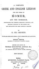 A complete Greek and English lexicon for the poems of Homer and the Homerid    tr  by H  Smith  revised and ed  by T K  Arnold