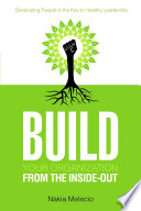 Build Your Organization From The Inside Out Developing People Is The Key To Healthy Leadership