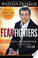 Fear Fighters : faith? fear has the deceptive ability to...