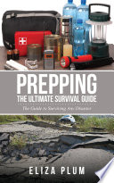 Prepping  The Ultimate Survival Guide
