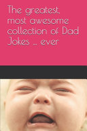 The Greatest Most Awesome Collection Of Dad Jokes Ever