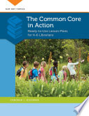 The Common Core In Action Ready To Use Lesson Plans For K 6 Librarians book