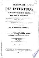 Dictionnaire des inventions et d  couvertes anciennes et modernes  dans les sciences  les arts et l industrie       A G