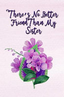There S No Better Friend Than My Sister