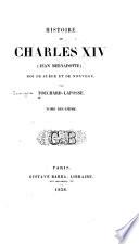 Histoire de Charles XIV  Jean Bernadotte   roi de Su  de et de Norv  ge