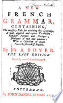A new French grammar, containing, the necessary rules for attaining that language ... The last edition carefully corrected and enlarged