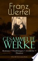 Gesammelte Werke  Romane   Erz  hlungen   Gedichte   Dramen    ber 200 Titel in einem Buch   Vollst  ndige Ausgaben