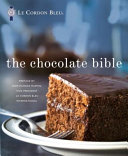 The Chocolate Bible : cookbook that features over 150 classic chocolate...