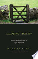 The Meaning of Property  Freedom  Community  and the Legal Imagination