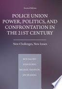 Police Union Power  Politics  and Confrontation in the 21st Century