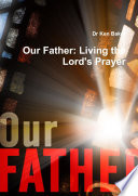 Our Father  Living the Lord s Prayer