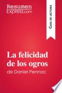 La felicidad de los ogros de Daniel Pennac (Guía de lectura)