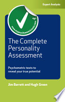 The complete personality assessment [electronic resource] : psychometric tests to reveal your true potential / Jim Barrett, Hugh Green.