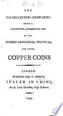 The Coin Collector s Companion      a Descriptive Alphabetical List of the Modern Provincial  Political and Other Copper Coins  MS  Notes and Additions