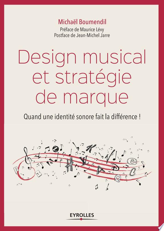 Design musical et stratégie de marque : quand une identité sonore fait la différence ! / Michaël Boumendil ; préface Maurice Lévy ; postface Jean-Michel Jarre.- Paris : Eyrolles , DL 2017