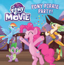 My Little Pony: The Movie: Pony Pirate Party!