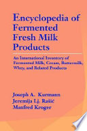 Encyclopedia of Fermented Fresh Milk Products  An International Inventory of Fermented Milk  Cream  Buttermilk  Whey  and Related Products