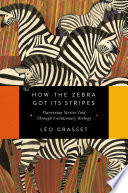 How the Zebra Got Its Stripes  Darwinian Stories Told Through Evolutionary Biology
