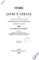 Storie di Locri e Gerace messe in ordine ed in rapporto con le vicende della Magna Grecia  di Roma e del Regno delle Due Sicilie distribuite in due parti opera di Pasquale Scaglione