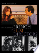 Encyclopedia of French Film Directors To 1895 When Louis And Auguste Lumi Re Screened