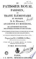 Le Pâtissier royal parisien ou Traité élémentaire et pratique de la pâtisserie ancienne et moderne,...