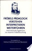 Fröbels Pädagogik verstehen, interpretieren, weiterführen