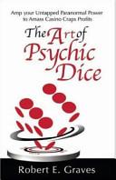 The Art Of Psychic Dice : to amass casino craps profits....