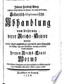 Johann Friedrich Moritz verschiedener Reichs-Fürsten und Ständen Hof-Rath und Resident Historisch-Diplomatische Abhandlung vom Ursprung derer Reichs-Stätte