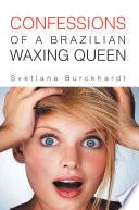CONFESSIONS OF A BRAZILIAN WAXING QUEEN Book PDF