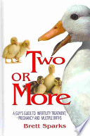 Two Or More A Guy s Guide Through Infertility Assistance  Pregnancy and Multiple Births