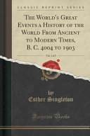 The World s Great Events a History of the World From Ancient to Modern Times  B  C  4004 to 1903  Vol  1 of 5  Classic Reprint