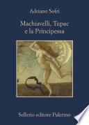 Machiavelli  Tupac e la Principessa