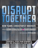 Your Team Dynamics and the Dynamics of Your Team  Chapter 6 from Disrupt Together