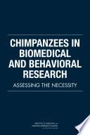 Chimpanzees in Biomedical and Behavioral Research: