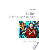 Luther sa vie et son oeuvre - tome 3 (1530 - 1546)