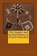 Die Aranda- Und Loritja-Stamme in Zentral-Australien